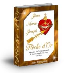 Jésus Marie Joseph Flèche d'or - Touchez d'amour le Coeur Sacré de Jésus par le Coeur Immaculé de Marie, c'est la voie la plus sûre pour aller au Ciel! Acte de consécration au Coeur Immaculé de Marie